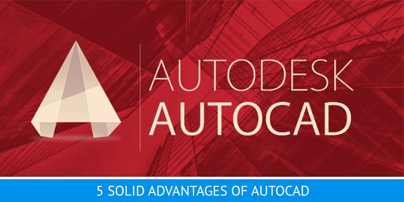 The Advantages of AutoCAD